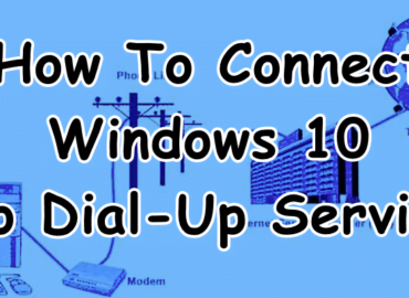 How To Connect Windows 10 To Dial-Up Service